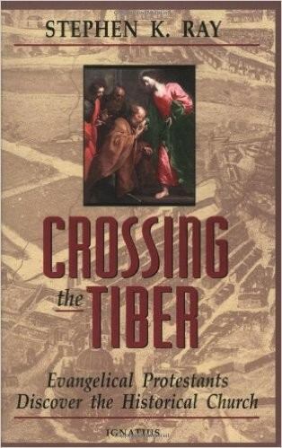 Crossing the Tiber: Evangelical Protestants Discover the Historical Church